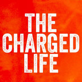 The Charged Life - Motivational Podcast